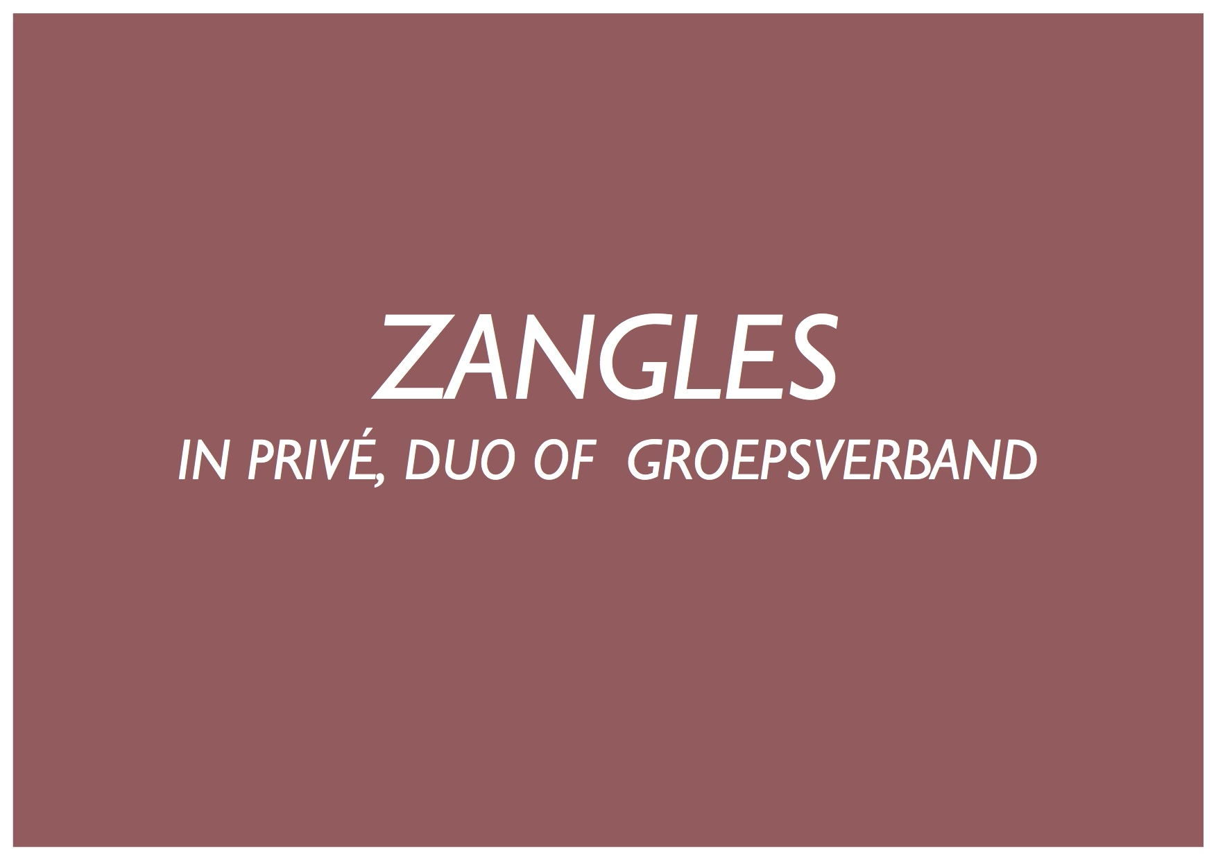 Zangles in privé, duo of groepsverband